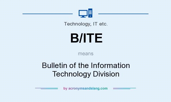 What does B/ITE mean? It stands for Bulletin of the Information Technology Division