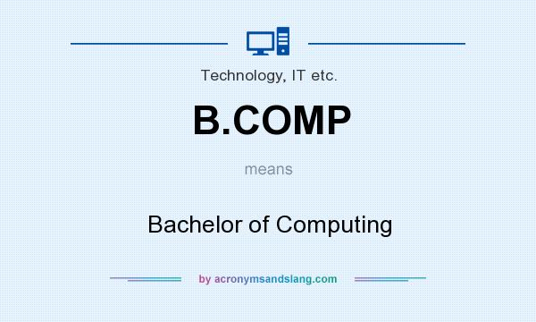 What does B.COMP mean? It stands for Bachelor of Computing