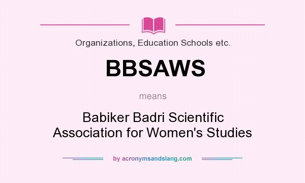 What does BBSAWS mean? It stands for Babiker Badri Scientific Association for Women`s Studies
