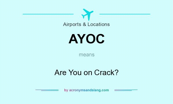 What does AYOC mean? It stands for Are You on Crack?