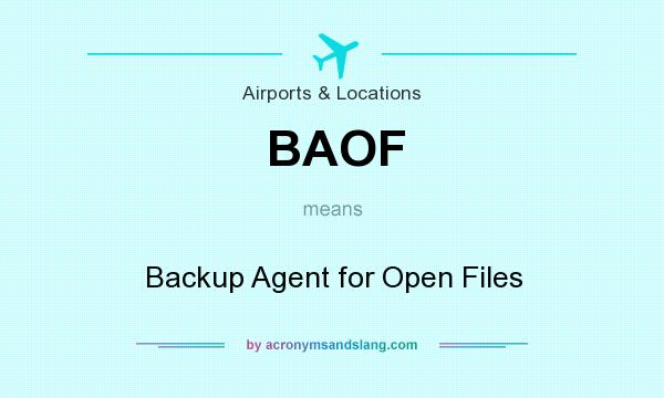 What does BAOF mean? It stands for Backup Agent for Open Files