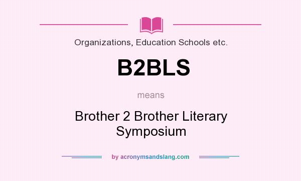 What does B2BLS mean? It stands for Brother 2 Brother Literary Symposium