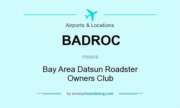 What does BADROC mean? It stands for Bay Area Datsun Roadster Owners Club