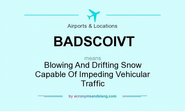 What does BADSCOIVT mean? It stands for Blowing And Drifting Snow Capable Of Impeding Vehicular Traffic