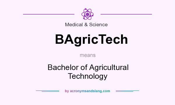 What does BAgricTech mean? It stands for Bachelor of Agricultural Technology