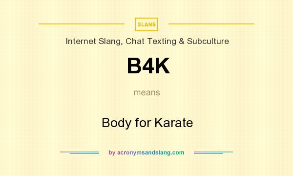 What does B4K mean? It stands for Body for Karate