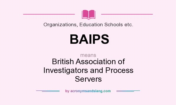 What does BAIPS mean? It stands for British Association of Investigators and Process Servers