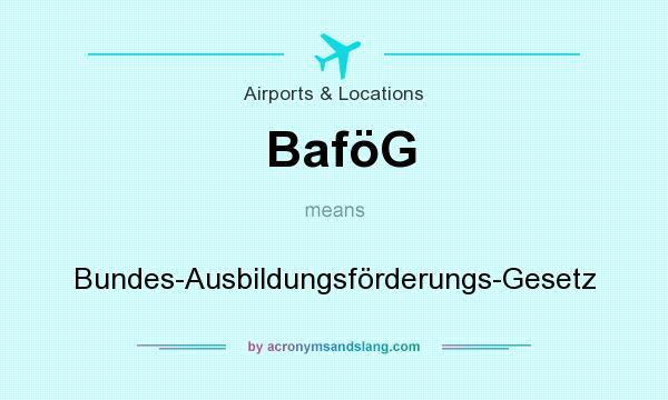 What does BaföG mean? It stands for Bundes-Ausbildungsförderungs-Gesetz