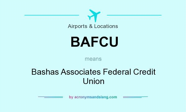What does BAFCU mean? It stands for Bashas Associates Federal Credit Union
