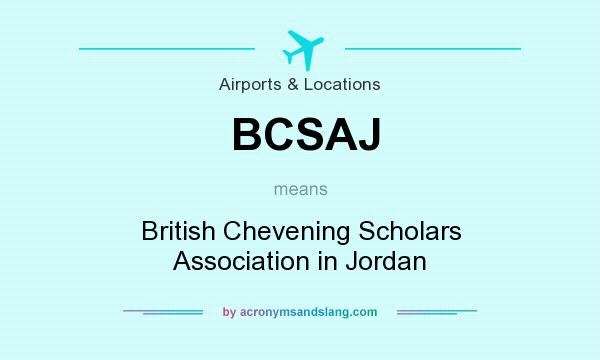 What does BCSAJ mean? It stands for British Chevening Scholars Association in Jordan