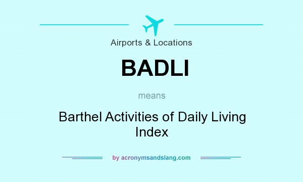 What does BADLI mean? It stands for Barthel Activities of Daily Living Index