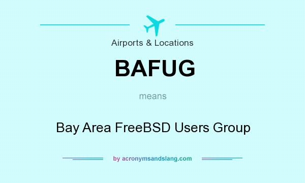 What does BAFUG mean? It stands for Bay Area FreeBSD Users Group