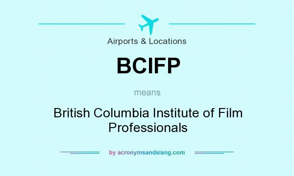 What does BCIFP mean? It stands for British Columbia Institute of Film Professionals