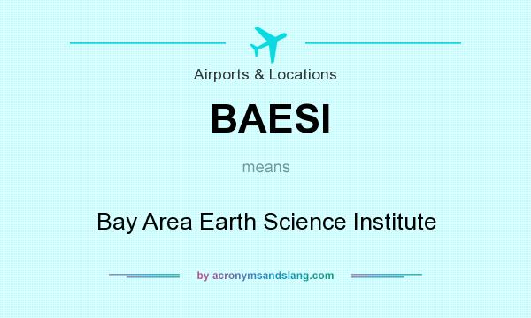 What does BAESI mean? It stands for Bay Area Earth Science Institute