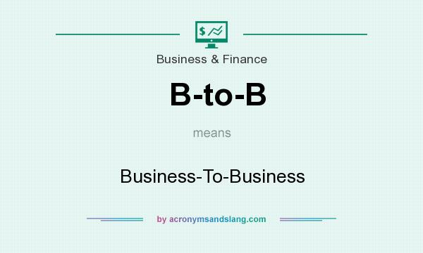 What does B-to-B mean? It stands for Business-To-Business