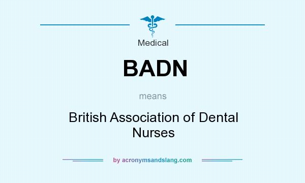 What does BADN mean? It stands for British Association of Dental Nurses