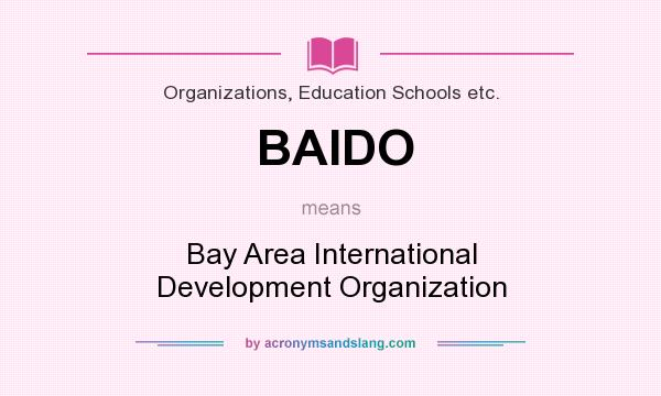 What does BAIDO mean? It stands for Bay Area International Development Organization