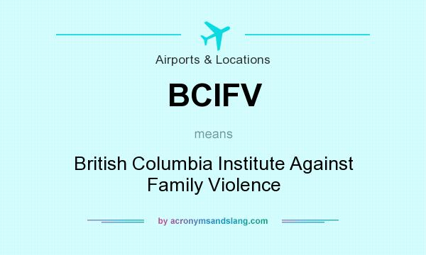 What does BCIFV mean? It stands for British Columbia Institute Against Family Violence
