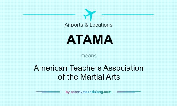 What does ATAMA mean? It stands for American Teachers Association of the Martial Arts