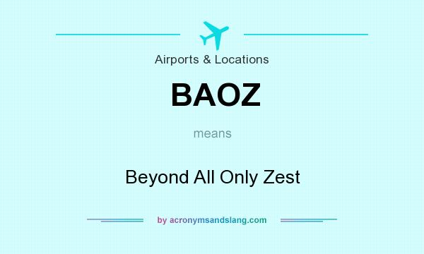 What does BAOZ mean? It stands for Beyond All Only Zest