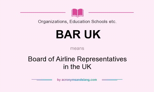 What does BAR UK mean? It stands for Board of Airline Representatives in the UK