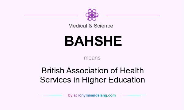 What does BAHSHE mean? It stands for British Association of Health Services in Higher Education