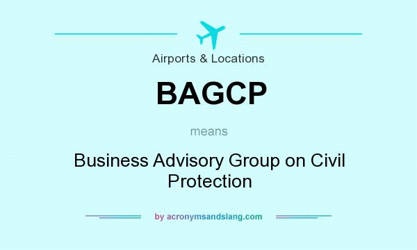 What does BAGCP mean? It stands for Business Advisory Group on Civil Protection