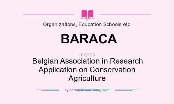 What does BARACA mean? It stands for Belgian Association in Research Application on Conservation Agriculture