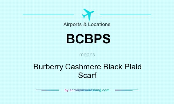 What does BCBPS mean? It stands for Burberry Cashmere Black Plaid Scarf