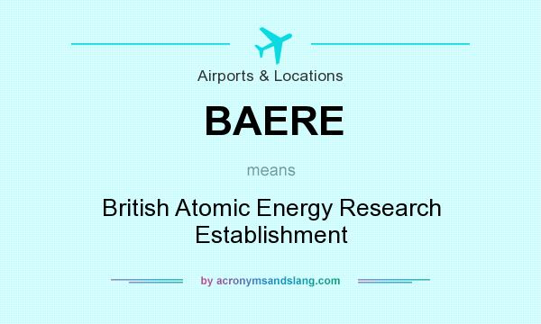 What does BAERE mean? It stands for British Atomic Energy Research Establishment