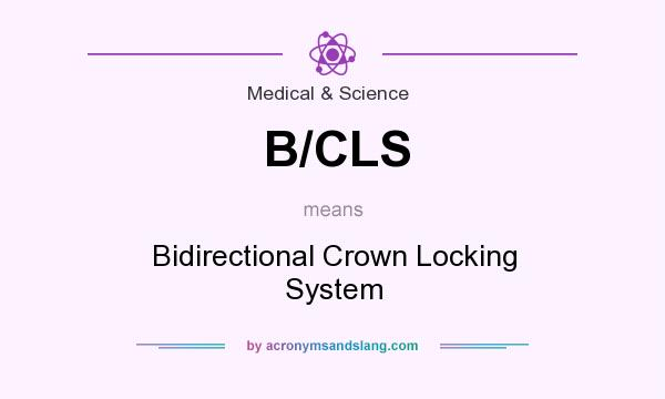 What does B/CLS mean? It stands for Bidirectional Crown Locking System