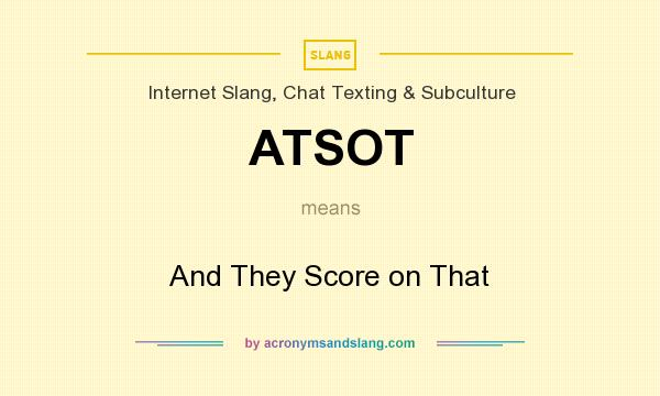 What does ATSOT mean? It stands for And They Score on That