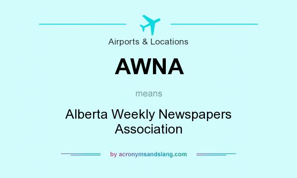 What does AWNA mean? It stands for Alberta Weekly Newspapers Association