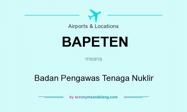 What does BAPETEN mean? It stands for Badan Pengawas Tenaga Nuklir