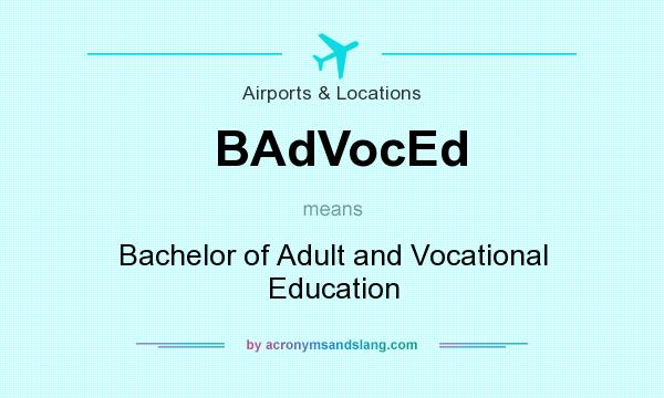 What does BAdVocEd mean? It stands for Bachelor of Adult and Vocational Education