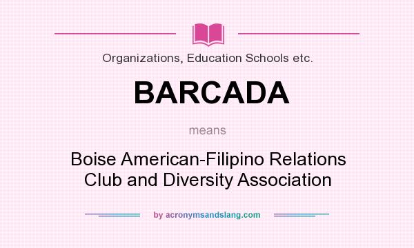 What does BARCADA mean? It stands for Boise American-Filipino Relations Club and Diversity Association