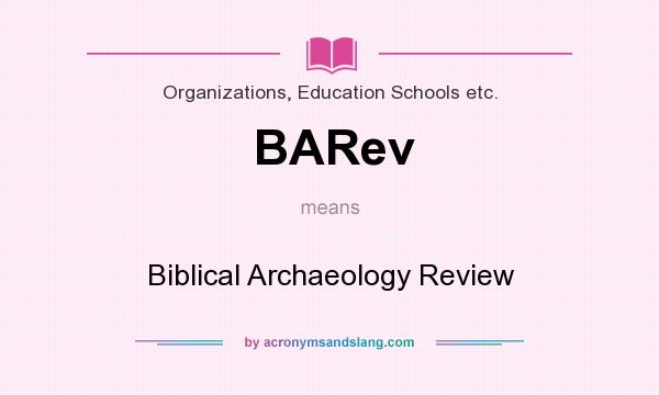 What does BARev mean? It stands for Biblical Archaeology Review