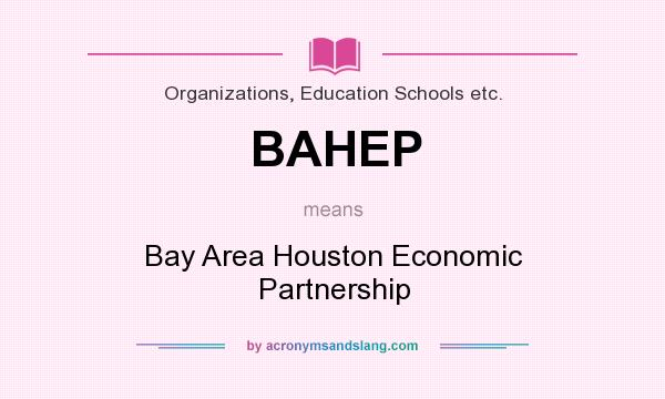 What does BAHEP mean? It stands for Bay Area Houston Economic Partnership