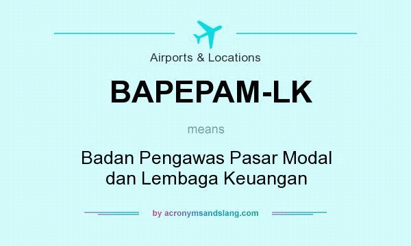 What does BAPEPAM-LK mean? It stands for Badan Pengawas Pasar Modal dan Lembaga Keuangan