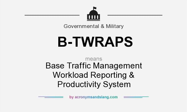 What does B-TWRAPS mean? It stands for Base Traffic Management Workload Reporting & Productivity System