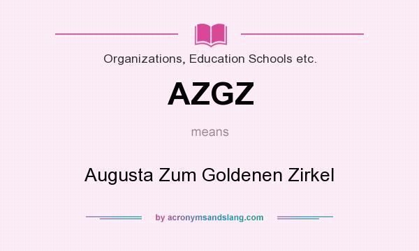 What does AZGZ mean? It stands for Augusta Zum Goldenen Zirkel