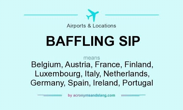 What does BAFFLING SIP mean? It stands for Belgium, Austria, France, Finland, Luxembourg, Italy, Netherlands, Germany, Spain, Ireland, Portugal