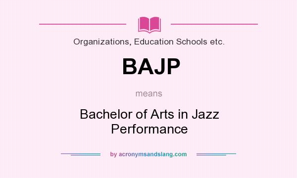 What does BAJP mean? It stands for Bachelor of Arts in Jazz Performance