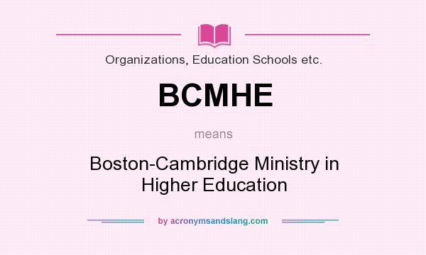 What does BCMHE mean? It stands for Boston-Cambridge Ministry in Higher Education
