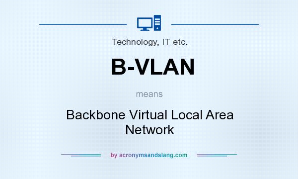 What does B-VLAN mean? It stands for Backbone Virtual Local Area Network