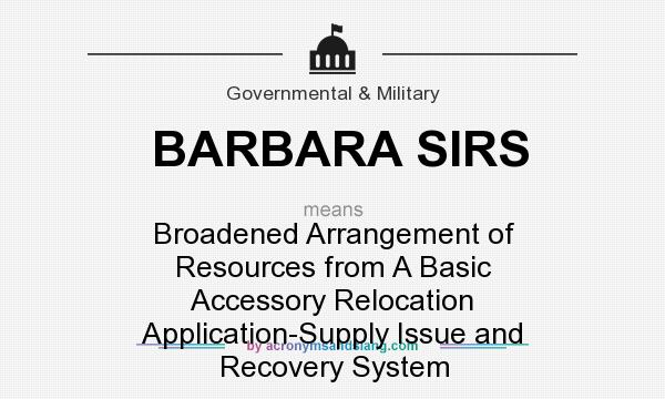 What does BARBARA SIRS mean? It stands for Broadened Arrangement of Resources from A Basic Accessory Relocation Application-Supply Issue and Recovery System