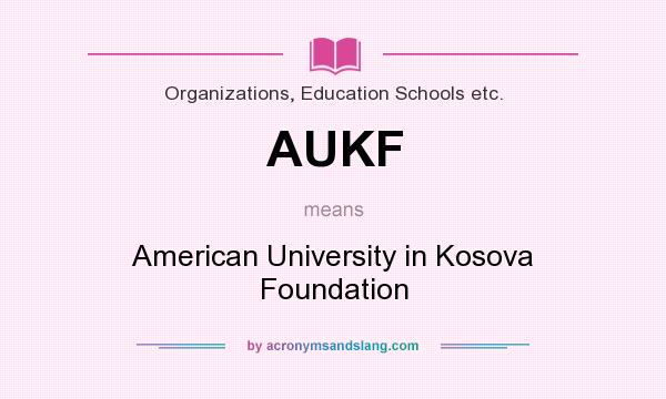 What does AUKF mean? It stands for American University in Kosova Foundation