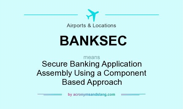 What does BANKSEC mean? It stands for Secure Banking Application Assembly Using a Component Based Approach