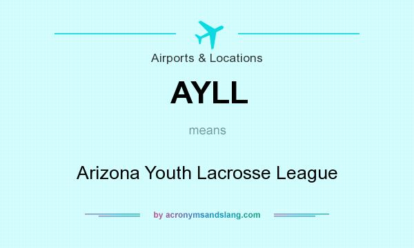 What does AYLL mean? It stands for Arizona Youth Lacrosse League