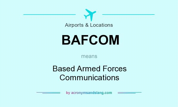 What does BAFCOM mean? It stands for Based Armed Forces Communications